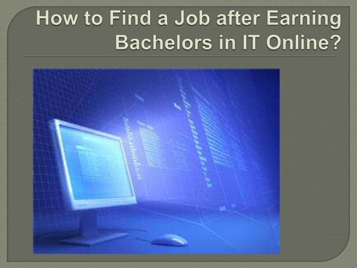 Graduates of Bachelors in IT online havenumerous options when applying for a job.But, some of them don't know where tostar...