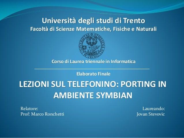 LEZIONI SUL TELEFONINO: PORTING IN AMBIENTE SYMBIAN Corso di Laurea triennale in Informatica Elaborato Finale Relatore: Pr...