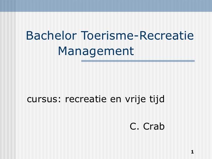 Bachelor Toerisme-Recreatie Management   cursus: recreatie en vrije tijd C. Crab