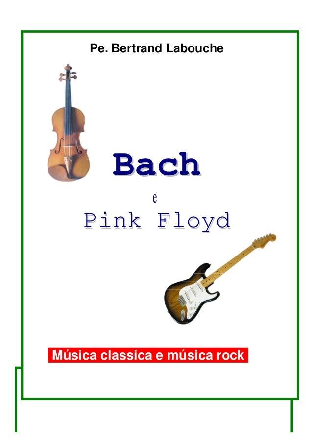 Pe. Bertrand Labouche  Bach e  Pink Floyd  Música classica e música rock