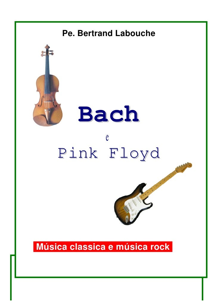 Pe. Bertrand Labouche         Bach               e    Pink FloydMúsica classica e música rock