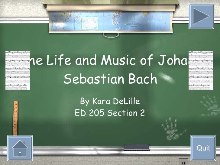 The Life and Music of Johann Sebastian Bach By Kara DeLille ED 205 Section 2 Quit