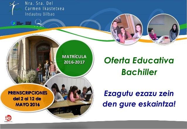 Oferta Educativa Bachiller Ezagutu ezazu zein den gure eskaintza! PREINSCRIPCIONESPREINSCRIPCIONES del 2 al 12 dedel 2 al ...