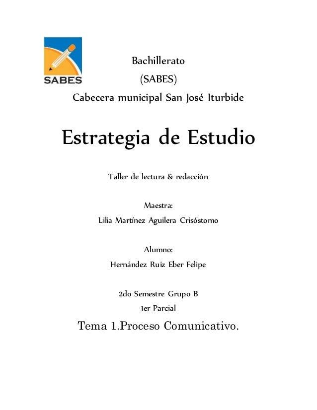 Bachillerato (SABES) Cabecera municipal San José Iturbide Estrategia de Estudio Taller de lectura & redacción Maestra: Lil...