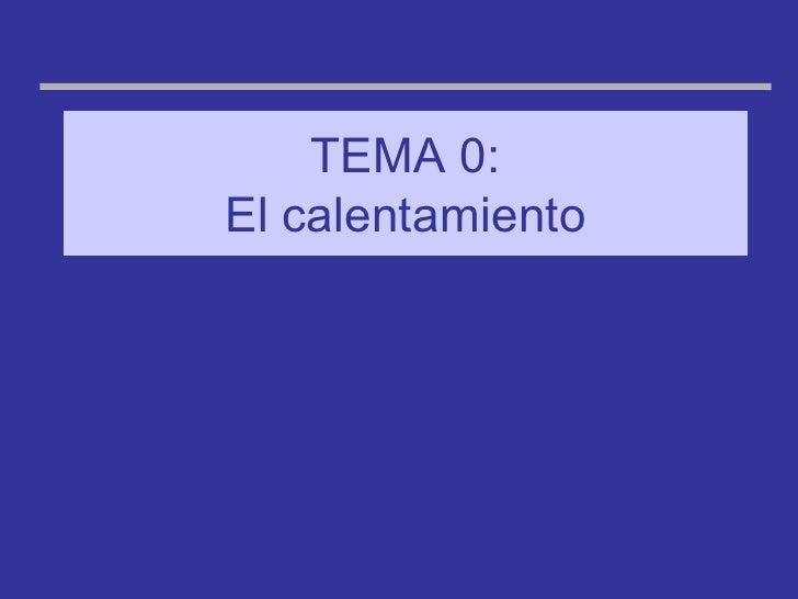 TEMA 0: El calentamiento