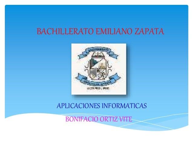 BACHILLERATO EMILIANO ZAPATA APLICACIONES INFORMATICAS BONIFACIO ORTIZ VITE