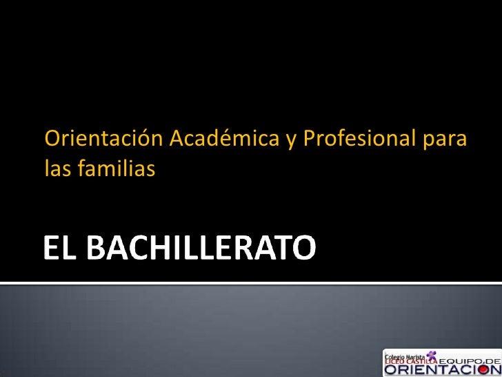 EL BACHILLERATO<br />Orientación Académica y Profesional para las familias<br />