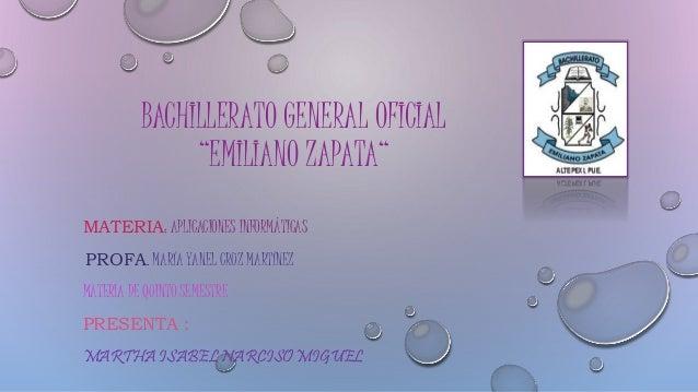 """BACHILLERATO GENERAL OFICIAL """"EMILIANO ZAPATA"""" MATERIA: APLICACIONES INFORMÁTICAS PROFA. MARÍA YANEL CRUZ MARTÍNEZ MATERIA..."""