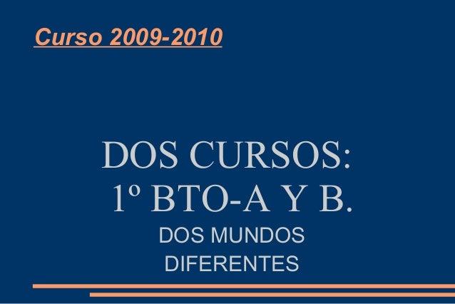 Curso 2009-2010 DOS CURSOS: 1º BTO-A Y B. DOS MUNDOS DIFERENTES