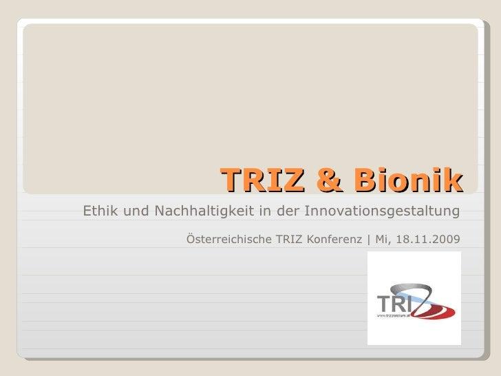 TRIZ & Bionik Ethik und Nachhaltigkeit in der Innovationsgestaltung Österreichische TRIZ Konferenz | Mi, 18.11.2009