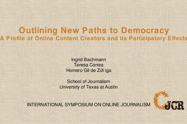 Outlining New Paths to Democracy A Profile of Online Content Creators and its Participatory Effects Ingrid Bachmann Teresa...