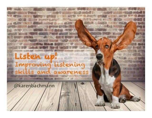 Karen.Lisa.amUx Listen up! Improving listening skills and awareness @karenbachmann