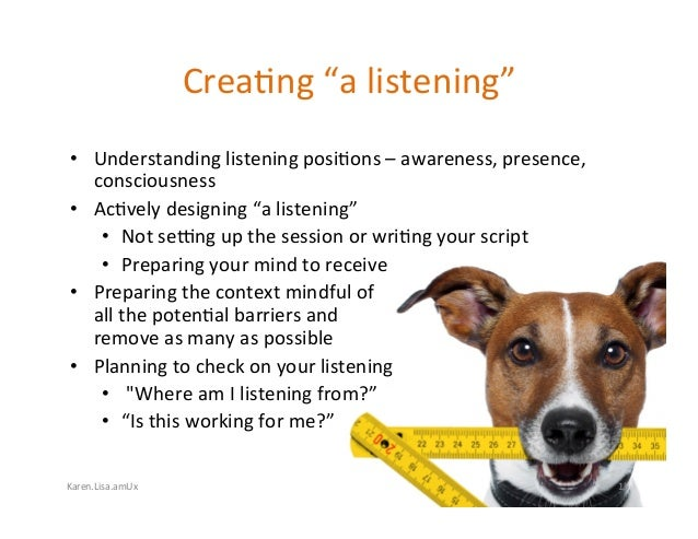 "Karen.Lisa.amUx Crea?ng""alistening"" • Understandinglisteningposi?ons–awareness,presence, consciousness • Ac?v..."