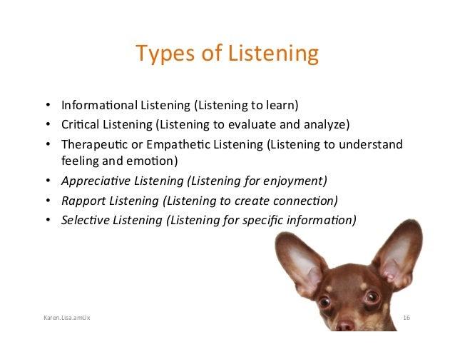 Karen.Lisa.amUx TypesofListening • Informa?onalListening(Listeningtolearn) • Cri?calListening(Listeningtoev...