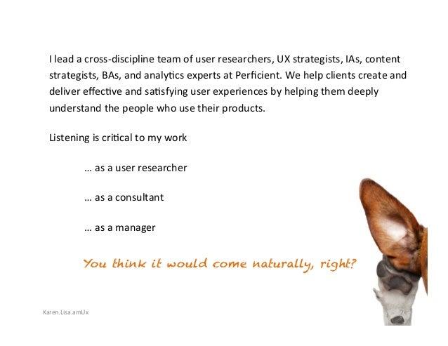 Karen.Lisa.amUx Ileadacross-disciplineteamofuserresearchers,UXstrategists,IAs,content strategists,BAs,anda...