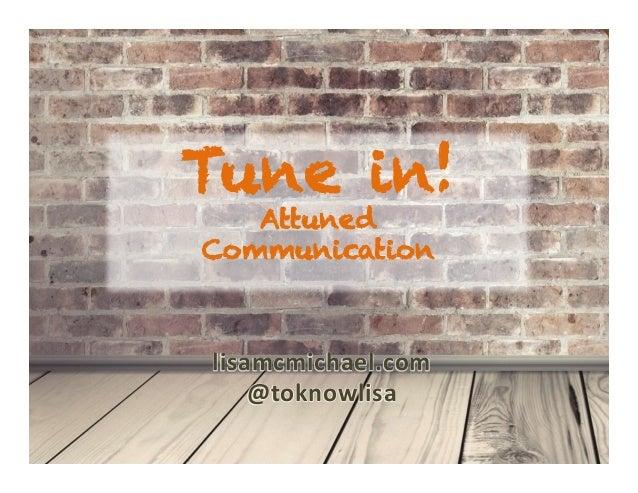 Karen.Lisa.amUx Tune in! Attuned Communication   lisamcmichael.com @toknowlisa