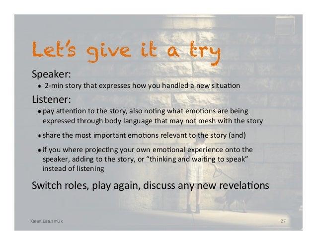 Karen.Lisa.amUx Let's give it a try Speaker:  2-minstorythatexpresseshowyouhandledanewsitua?on Listener:...