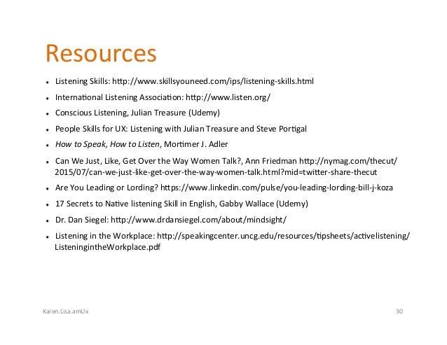 Karen.Lisa.amUx Resources  ListeningSkills:hnp://www.skillsyouneed.com/ips/listening-skills.html  Interna?onalLi...