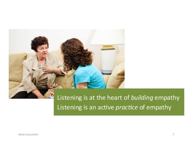 Karen.Lisa.amUx 7 Listeningisattheheartofbuildingempathy Listeningisanac?veprac,ceofempathy