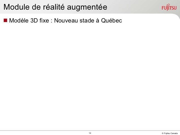 Module de réalité augmentée <ul><li>Modèle 3D fixe : Nouveau stade à Québec </li></ul>