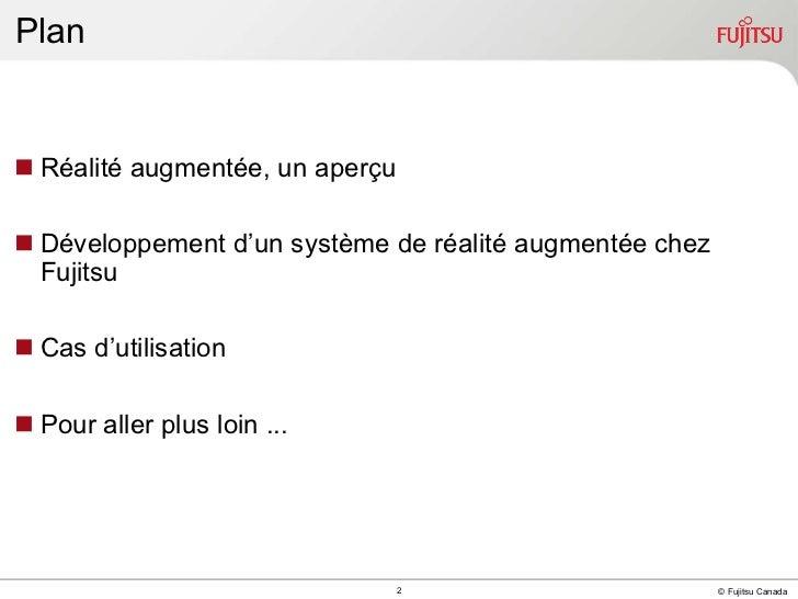 Plan <ul><li>Réalité augmentée, un aperçu </li></ul><ul><li>Développement d'un système de réalité augmentée  chez Fujitsu ...