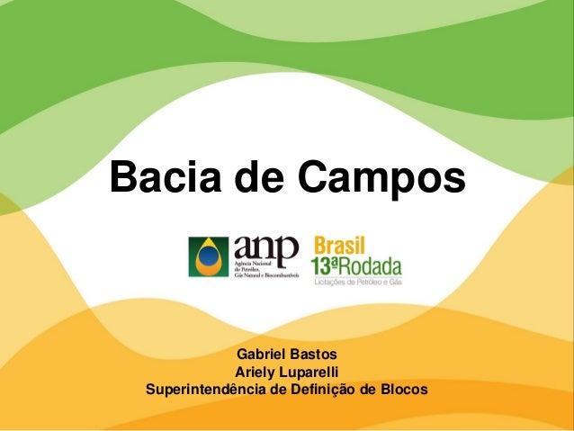 Gabriel Bastos Ariely Luparelli Superintendência de Definição de Blocos Bacia de Campos