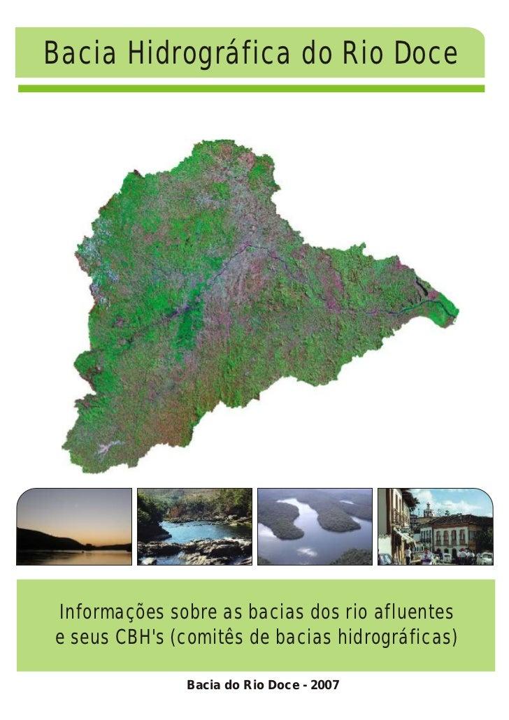 Bacia Hidrográfica do Rio DoceInformações sobre as bacias dos rio afluentese seus CBHs (comitês de bacias hidrográficas)  ...