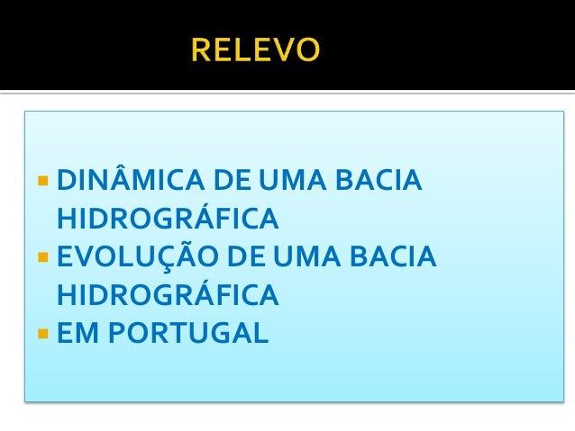  DINÂMICA DE UMA BACIA HIDROGRÁFICA  EVOLUÇÃO DE UMA BACIA HIDROGRÁFICA  EM PORTUGAL