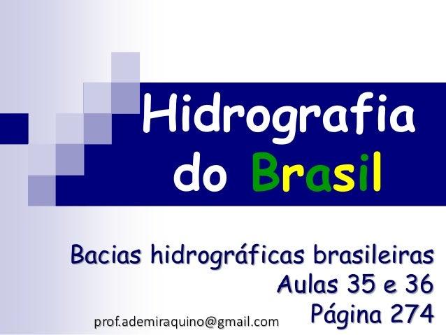 Hidrografia do Brasil Bacias hidrográficas brasileiras Aulas 35 e 36 Página 274prof.ademiraquino@gmail.com