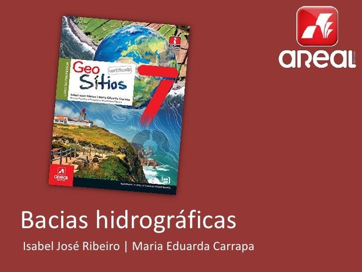 Bacias hidrográficasIsabel José Ribeiro | Maria Eduarda Carrapa