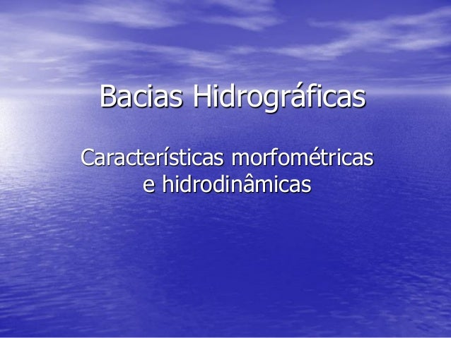 Bacias Hidrográficas Características morfométricas e hidrodinâmicas