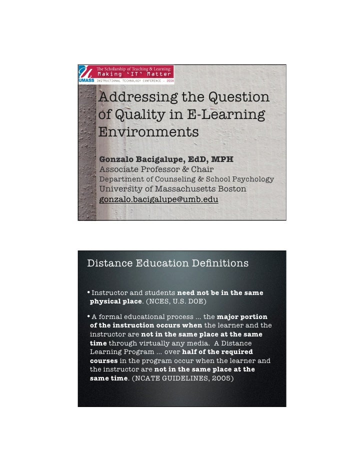 Addressing the Question   of Quality in E-Learning   Environments   Gonzalo Bacigalupe, EdD, MPH   Associate Professor & C...