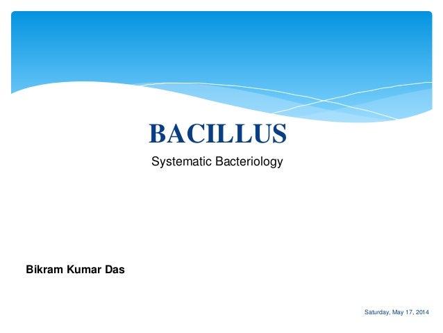 BACILLUS Bikram Kumar Das Systematic Bacteriology Saturday, May 17, 2014