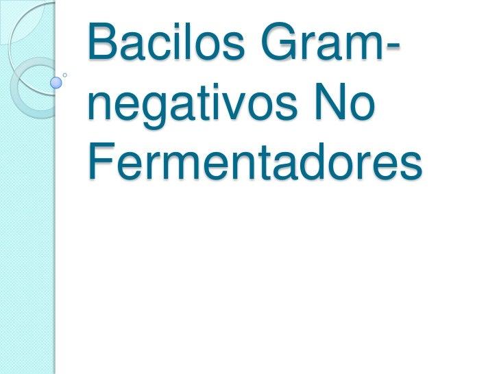 Bacilos Gram-negativos No Fermentadores<br />