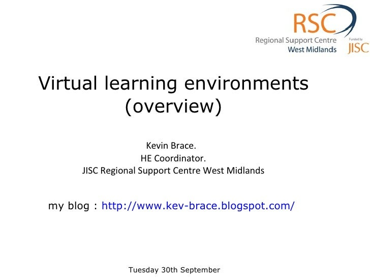 Virtual learning environments (overview) Kevin Brace.   HE Coordinator. JISC Regional Support Centre West Midlands my blog...