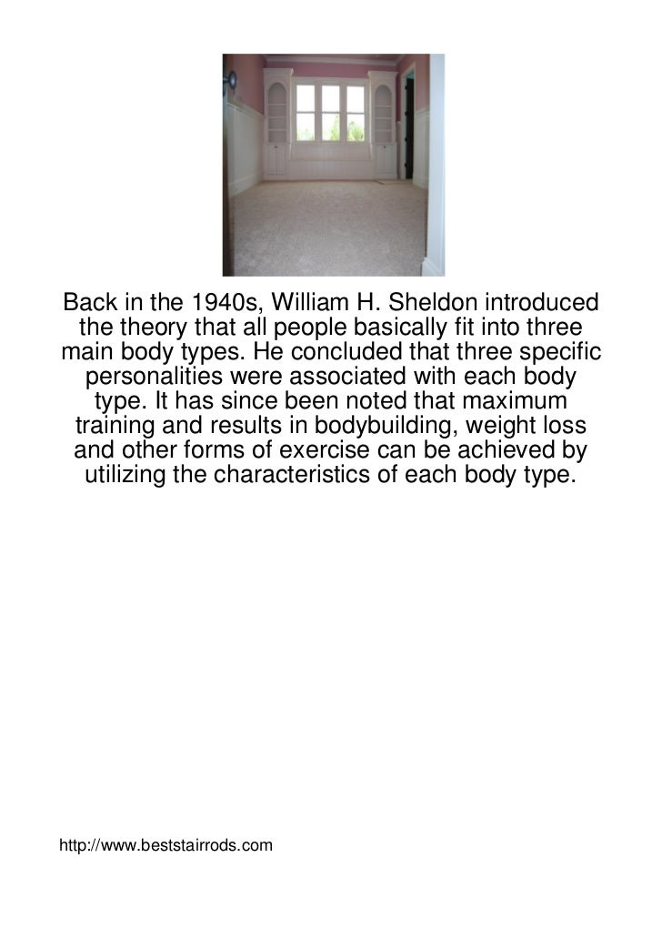 Back in the 1940s, William H. Sheldon introduced  the theory that all people basically fit into threemain body types. He c...