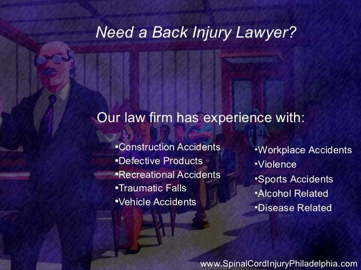 Need a Back Injury Lawyer? <ul><li>Our law firm has experience with: </li></ul><ul><ul><li>Construction Accidents </li></u...