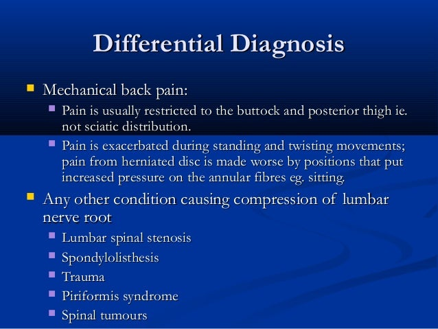 Differential DiagnosisDifferential Diagnosis  Mechanical back pain:Mechanical back pain:  Pain is usually restricted to ...