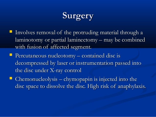 SurgerySurgery  Involves removal of the protruding material through aInvolves removal of the protruding material through ...