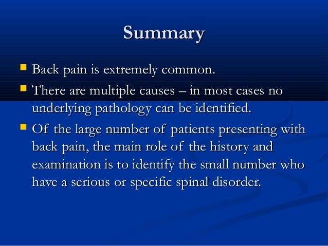 SummarySummary  Back pain is extremely common.Back pain is extremely common.  There are multiple causes – in most cases ...