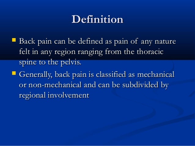 DefinitionDefinition  Back pain can be defined as pain of any natureBack pain can be defined as pain of any nature felt i...