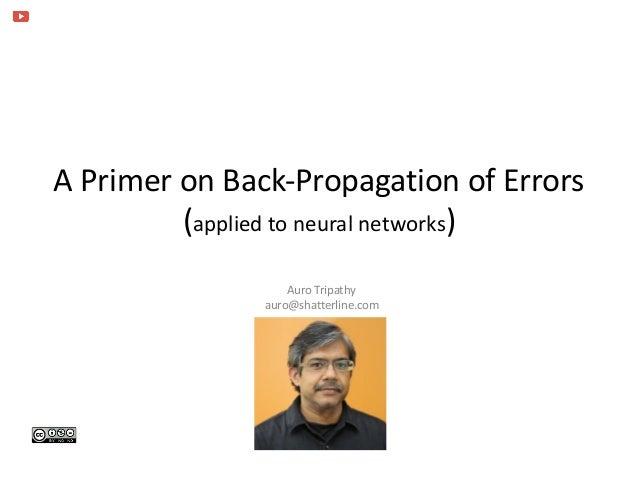 APrimeronBack-PropagationofErrors (appliedtoneuralnetworks) AuroTripathy auro@shatterline.com