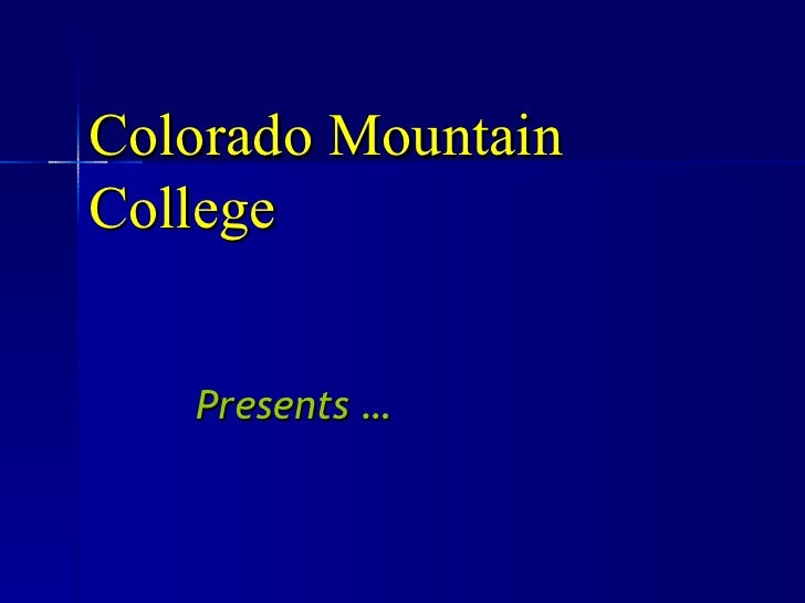 Presents … Colorado Mountain College