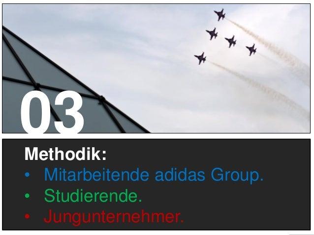 11 Methodik: • Mitarbeitende adidas Group. • Studierende. • Jungunternehmer. 03