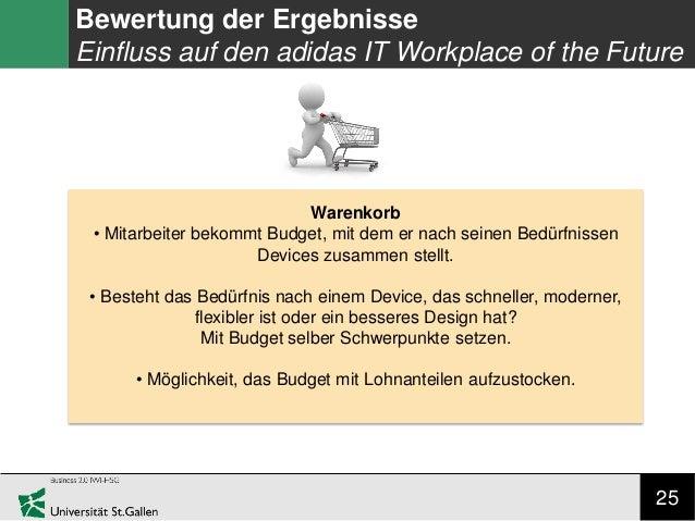 25 Bewertung der Ergebnisse Einfluss auf den adidas IT Workplace of the Future Warenkorb • Mitarbeiter bekommt Budget, mit...