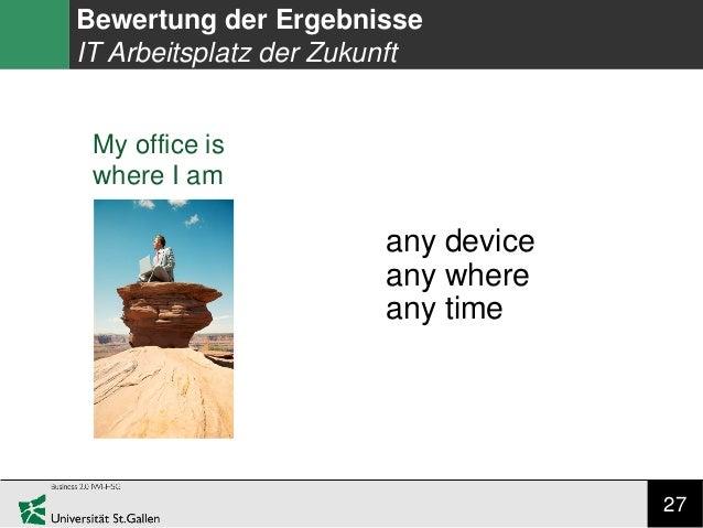 27 Bewertung der Ergebnisse IT Arbeitsplatz der Zukunft My office is where I am any device any where any time