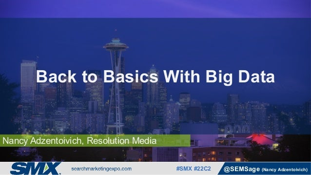 #SMX #22C2 @SEMSage (Nancy Adzentoivich) Nancy Adzentoivich, Resolution Media Back to Basics With Big Data