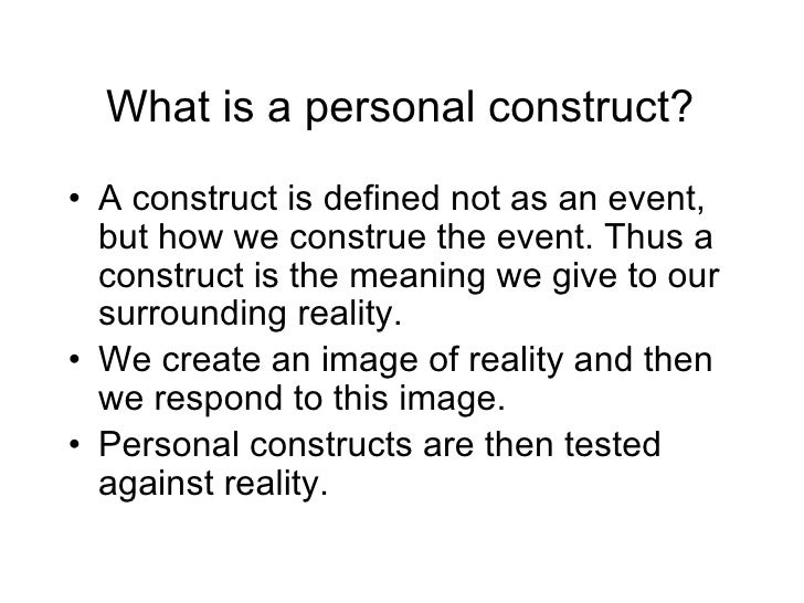george kelly personal constructs theory Structure of personality personal constructs is basic unit of structure of personality  personal constructs are  george kelly's personal construct theory.