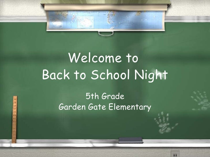Welcome to  Back to School Night 5th Grade Garden Gate Elementary