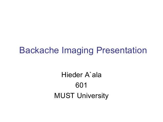 Backache Imaging Presentation        Hieder A`ala            601       MUST University